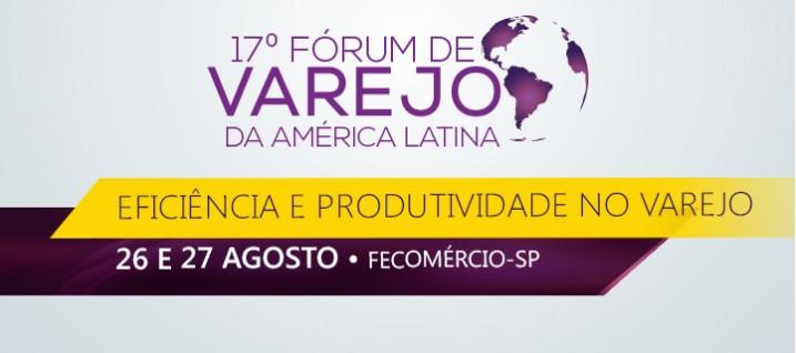 Eficiência e Produtividade em debate no 17º Fórum de Varejo em São Paulo