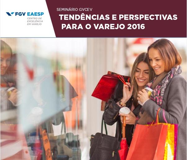 """FGV faz seminário """"Tendências e Perspectivas para o Varejo 2016"""""""